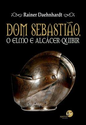 Dom Sebastião, o Elmo e Alcácer-Quibir